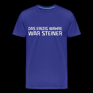 DAS EINZIG WAHRE WAR STEINER - Männer Premium T-Shirt