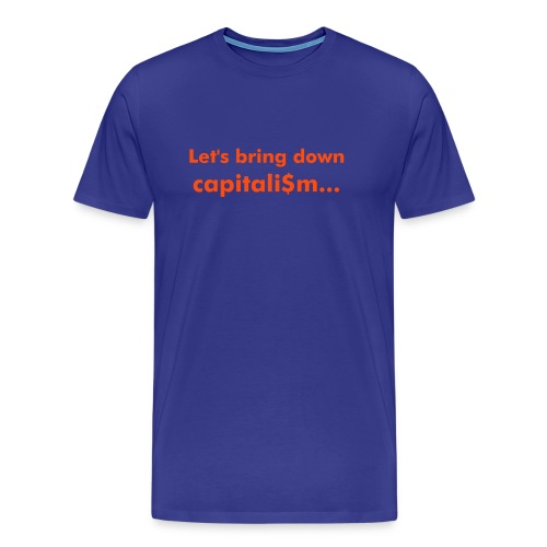Let's bring down capitali$m (RoyalBlue/NeonOrange) - Men's Premium T-Shirt