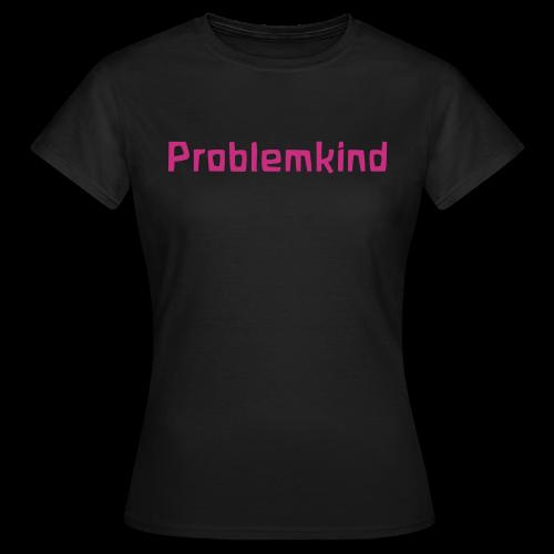 Problemkind - Frauen T-Shirt