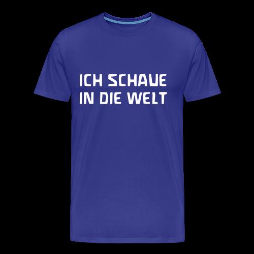 ICH SCHAUE IN DIE WELT - Männer Premium T-Shirt