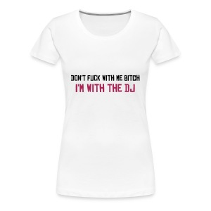 I'm with the DJ - Women's Premium T-Shirt