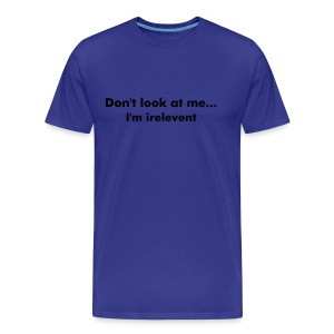 Don't Look At Me Tee - Men's Premium T-Shirt