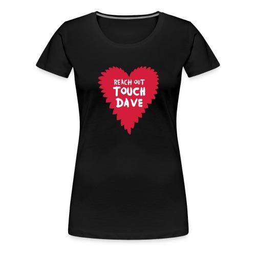 Reach out touch Dave! (Damen) - Frauen Premium T-Shirt