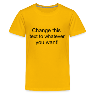 Shirts ~ Teenage Premium T-Shirt ~ Change this text to whatever you want! - yellow kids T shirt