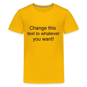 Change this text to whatever you want! - yellow kids T shirt - Teenage Premium T-Shirt