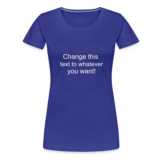 Change this text to whatever you want! - aqua ladies T shirt