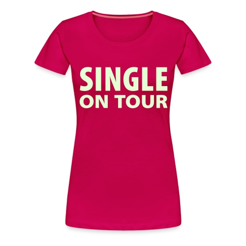 Women's Premium T-Shirt - Continental Classic Women's in Pink with 'SINGLE ON TOUR' in glow in the dark colour