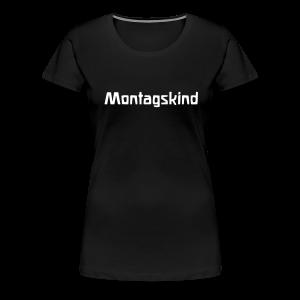 Montagskind - Frauen Premium T-Shirt