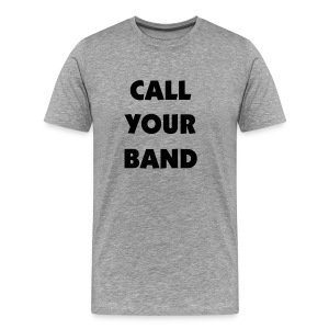 Call Your Band T-Shirt - Men's Premium T-Shirt