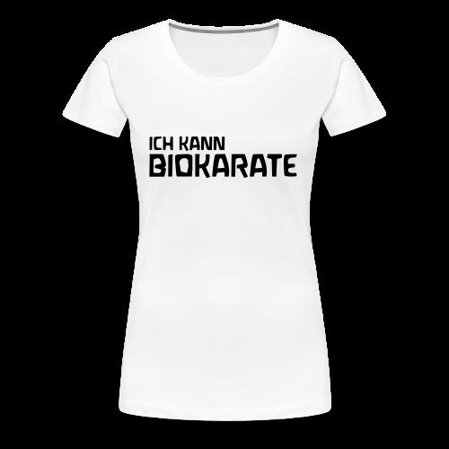 ICH KANN BIOKARATE - Frauen Premium T-Shirt