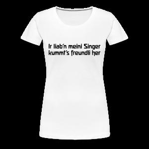 Ir liab'n meini Singer kummt's freundli her - Frauen Premium T-Shirt