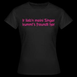 Ir liab'n meini Singer kummt's freundli her - Frauen T-Shirt