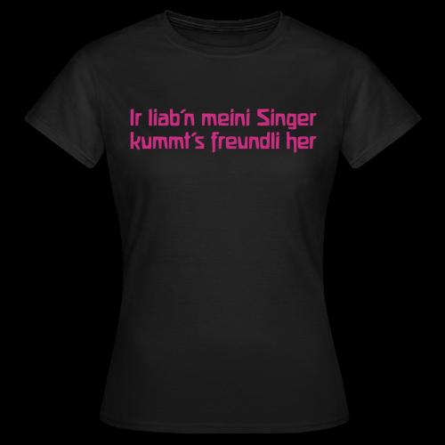 Ir liab'n meini Singer kummt's freundli her - Women's T-Shirt