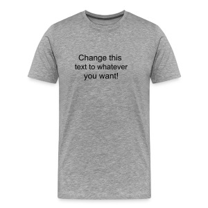 Change this text to whatever you want! - Ash Men's T shirt - Men's Premium T-Shirt