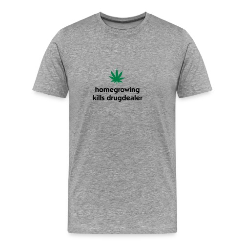 COMFORT T MEN TOP.homegrowing kills drugdealer - Men's Premium T-Shirt