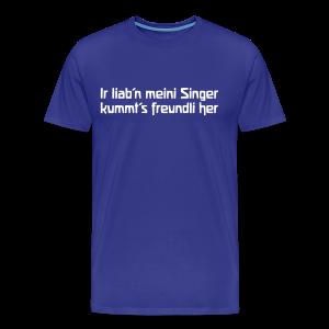 Ir liab'n meini Singer kummt's freundli her - Männer Premium T-Shirt