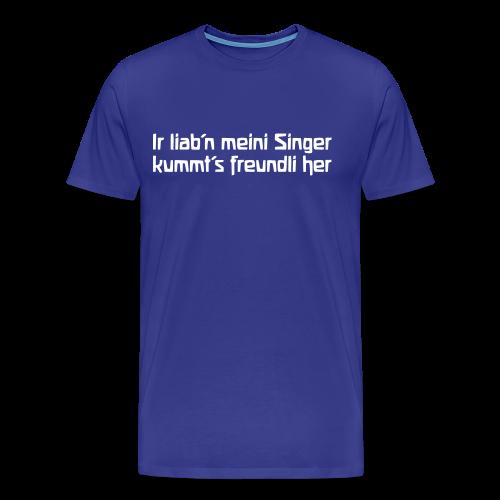 Ir liab'n meini Singer kummt's freundli her - Men's Premium T-Shirt