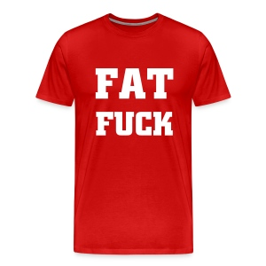 Fat Fuck - White  - Men's Premium T-Shirt