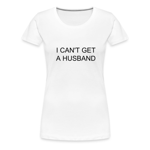 Can't get a husband - Women's Premium T-Shirt
