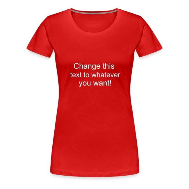 Change this text to whatever you want! - Red ladies T shirt