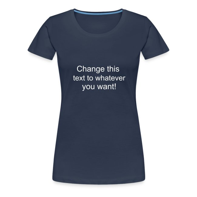 Change this text to whatever you want! - navy ladies T shirt