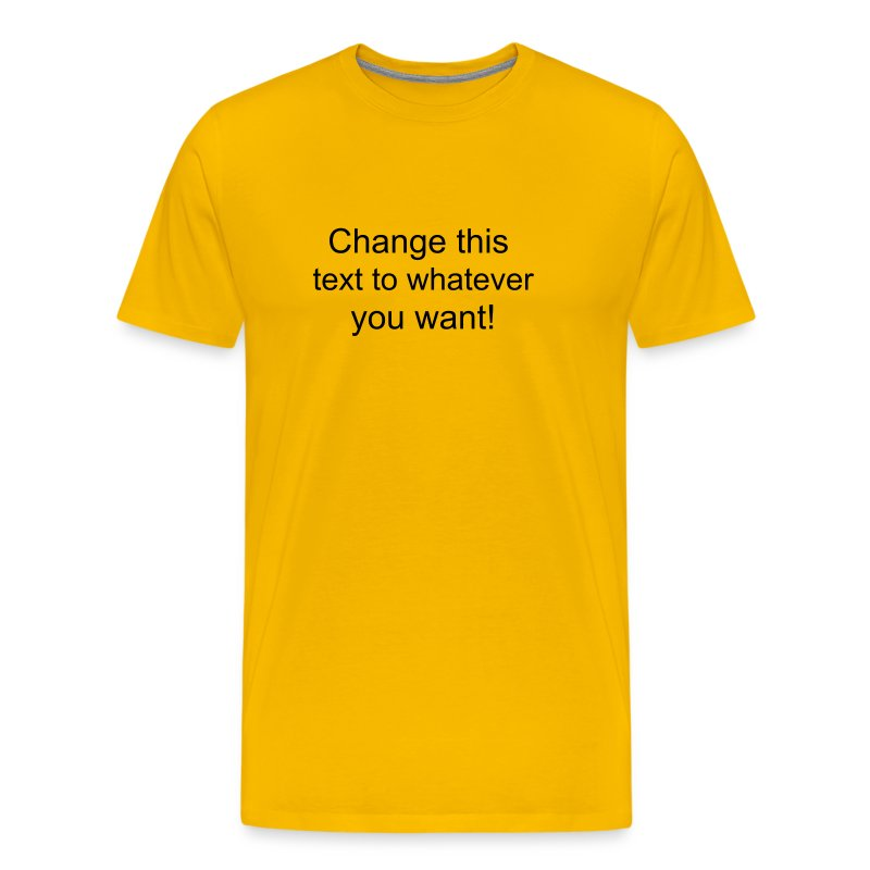 Change this text to whatever you want! - Yellow Men's T shirt - Men's Premium T-Shirt