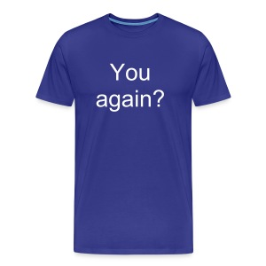 You Again T-Shirt - Men's Premium T-Shirt