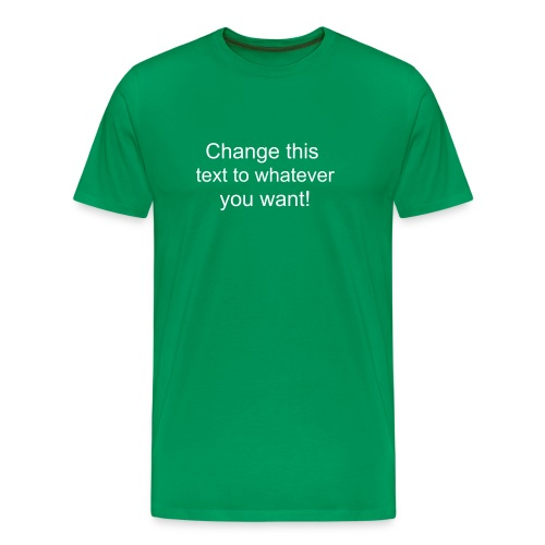 Change this text to whatever you want! - Green Men's T shirt - Men's Premium T-Shirt