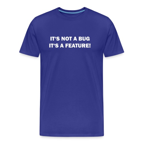 Its not a bug, Its a feature - Premium T-skjorte for menn