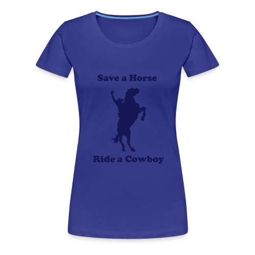 Save a horse ride a cowboy - Women's Premium T-Shirt