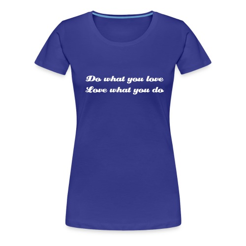 Do what you love... - Women's Premium T-Shirt