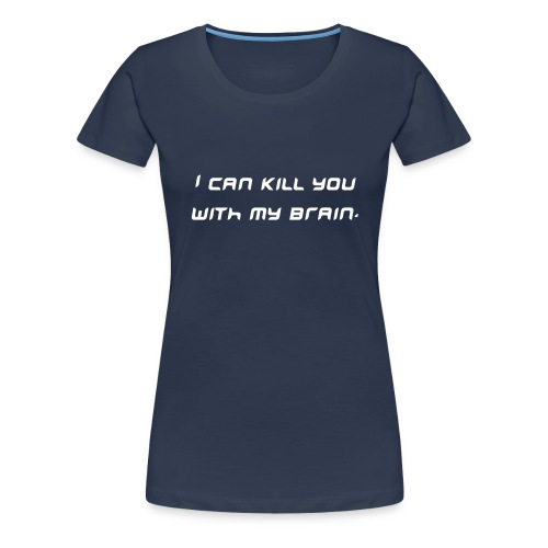 I can kill you with my brain - Women's Premium T-Shirt