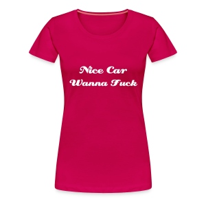 Nice Car Wanna Fuck T-Shirt - Women's Premium T-Shirt