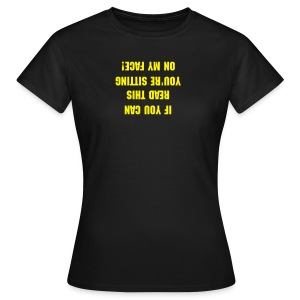 If You Can Read This, You're sitting on my face - Frauen T-Shirt