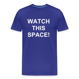 watch this space! - Men's Premium T-Shirt