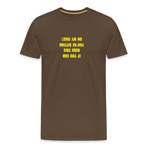 If You Can Read This, You're sitting on my face - Männer Premium T-Shirt