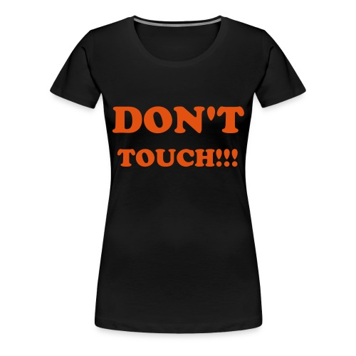 DON'T TOUCH!!! - Frauen Premium T-Shirt