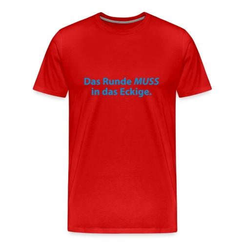 Das Runde muss in das Eckige - Männer Premium T-Shirt