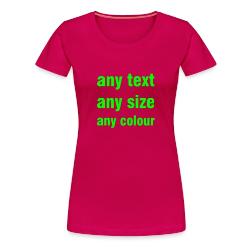 DESIGN YOUR OWN - Women's Premium T-Shirt
