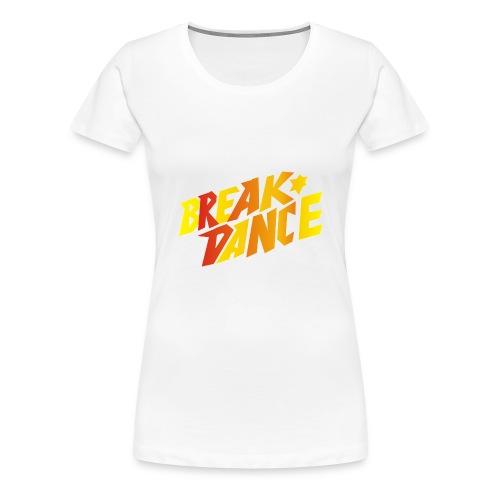 Break Dance - Frauen Premium T-Shirt