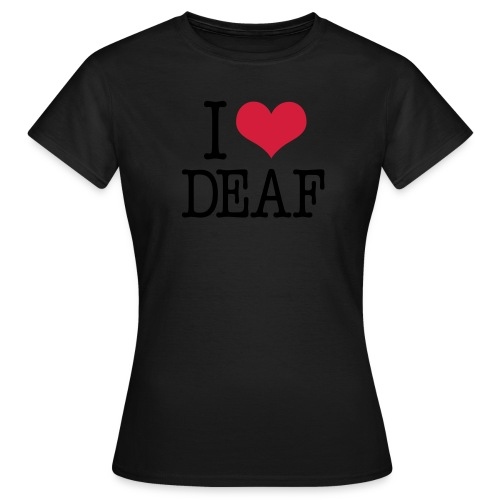 I (Herz) DEAF - Frauen T-Shirt
