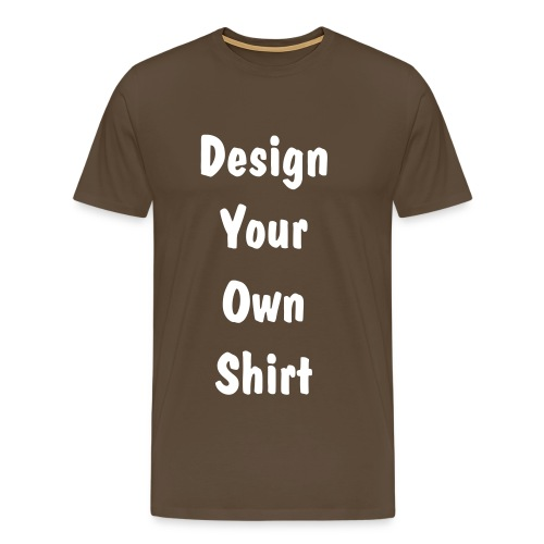 Design Your Own Shirt - Quality - BROWN - Men's Premium T-Shirt