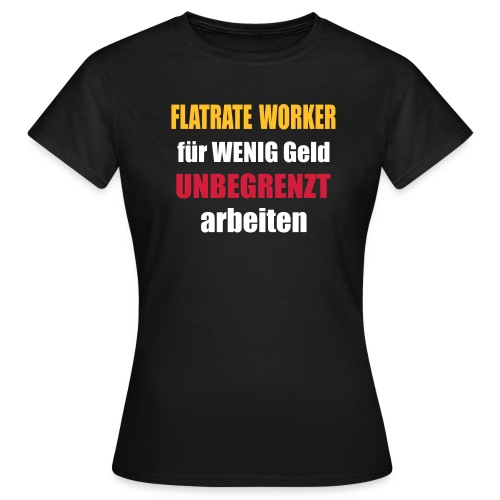 flatrate workerin - Frauen T-Shirt