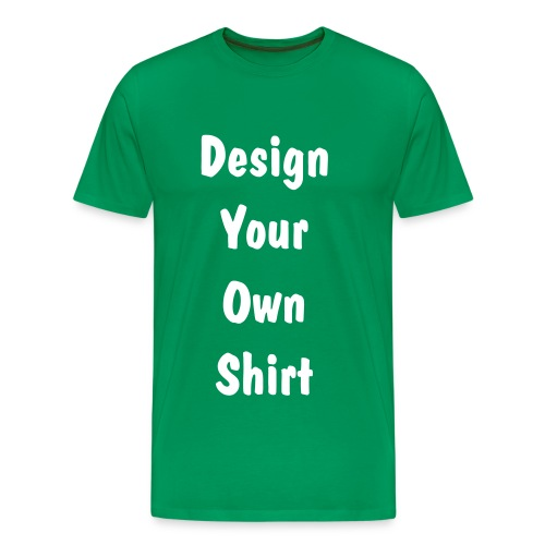 Design Your Own Shirt - Quality - GREEN DARK - Men's Premium T-Shirt