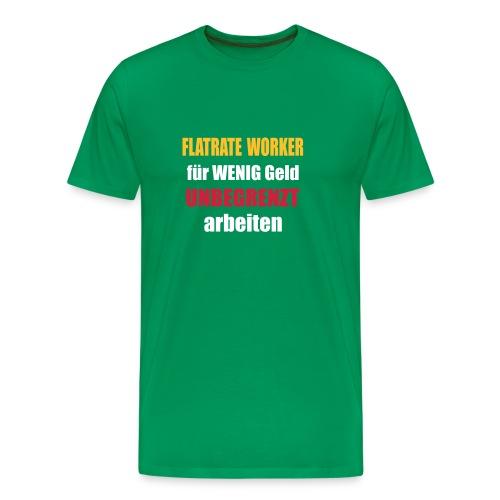 flatrate worker - Männer Premium T-Shirt