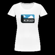 T-Shirts ~ Frauen Premium T-Shirt ~ München ist das geilste Land der Welt