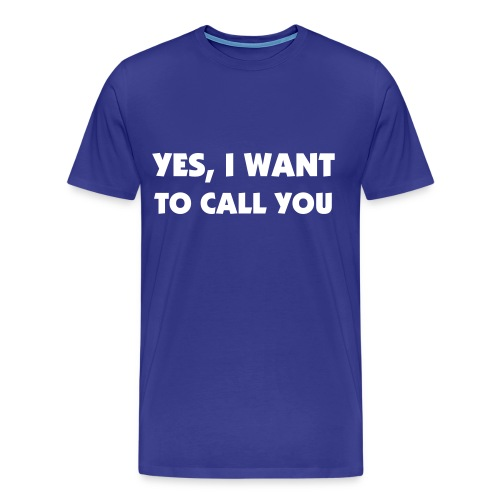 Yes, I want to call you - Männer Premium T-Shirt