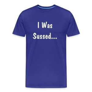 I Was Sussed Blue - Men's Premium T-Shirt