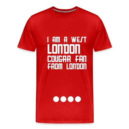 I am a West London Cougar Fan...And Damn-Well Proud - Men's Premium T-Shirt