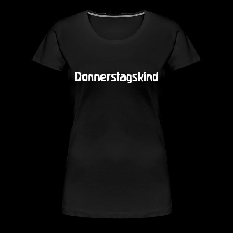 Donnerstagskind - Frauen Premium T-Shirt